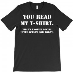 you read my t shirt (that's enough social interaction for today) T-Shirt | Artistshot