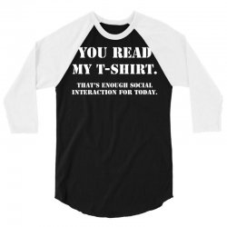 you read my t shirt (that's enough social interaction for today) 3/4 Sleeve Shirt | Artistshot