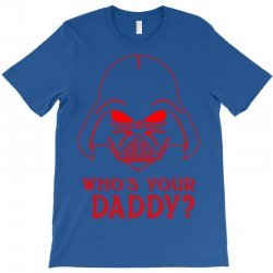 whos you daddy darth vader T-Shirt | Artistshot