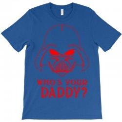 whos you daddy darth vader T-Shirt | Artistshot