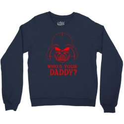 whos you daddy darth vader Crewneck Sweatshirt | Artistshot