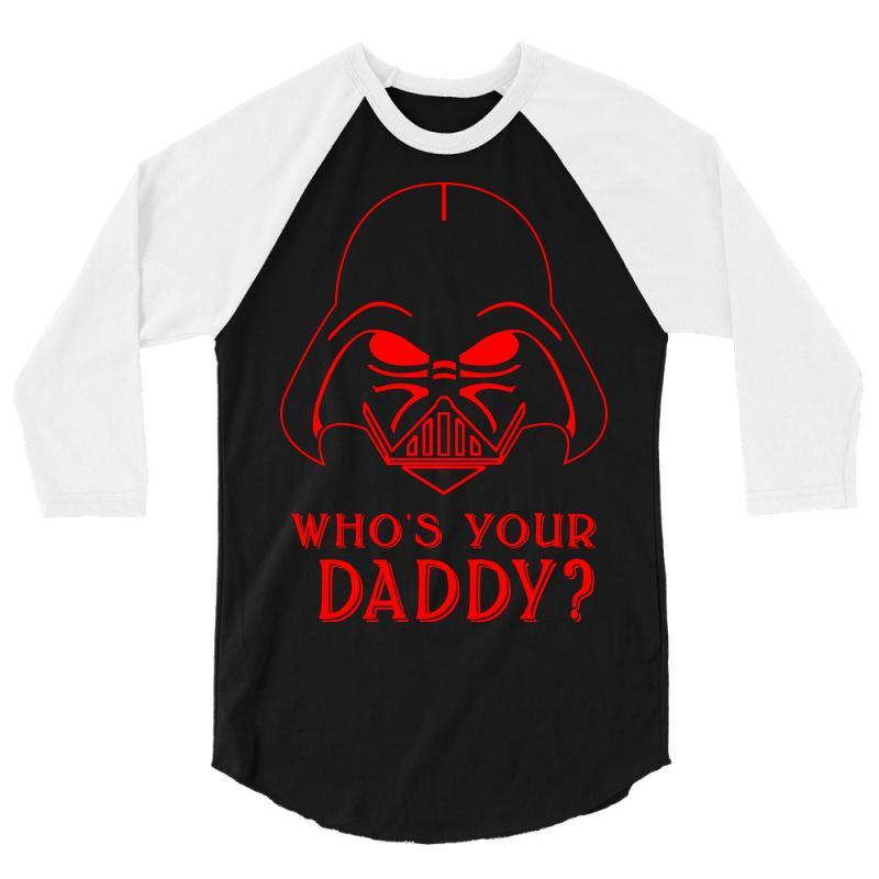 Whos You Daddy Darth Vader 3/4 Sleeve Shirt   Artistshot