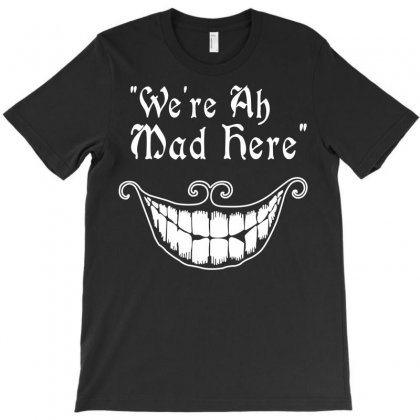 Were All Mad Here T-shirt Designed By Permatasarisekar