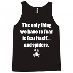 the only thing we have to fear is fear itself.. Tank Top | Artistshot