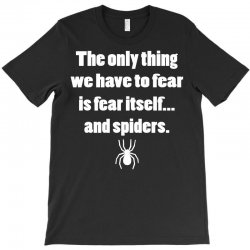 the only thing we have to fear is fear itself.. T-Shirt | Artistshot
