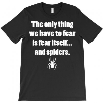 The Only Thing We Have To Fear Is Fear Itself.. T-shirt Designed By Permatasarisekar