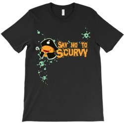 say no to scurvy T-Shirt | Artistshot