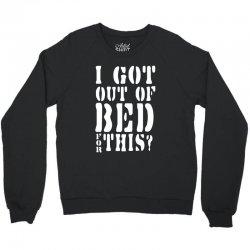 i got out of bed for this Crewneck Sweatshirt | Artistshot
