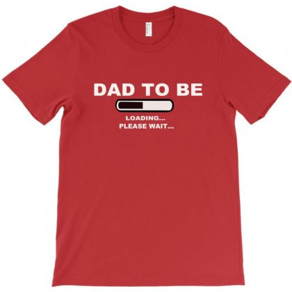 Dad To Be Loading Please Wai T-shirt Designed By Permatasarisekar