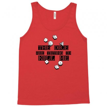 The Dice Are Trying To Kill Me Tank Top Designed By Permatasarisekar