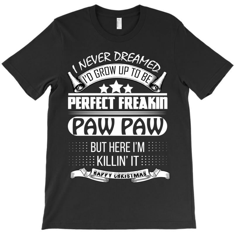 I Never Dreamed Paw Paw T-shirt | Artistshot