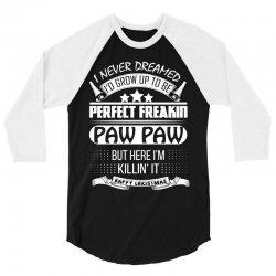 I never dreamed Paw Paw 3/4 Sleeve Shirt | Artistshot