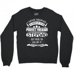 I never dreamed StepDad Crewneck Sweatshirt | Artistshot