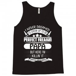 I never dreamed Papa Tank Top | Artistshot