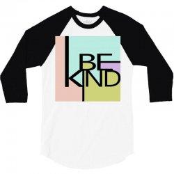 be kind 3/4 Sleeve Shirt   Artistshot