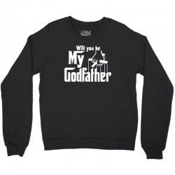 will you be my godfather Crewneck Sweatshirt | Artistshot
