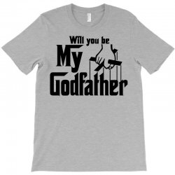 will you be my godfather T-Shirt | Artistshot