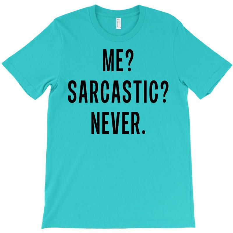 c6bc0589de3bf Me Sarcastic Never T-shirt. By Artistshot