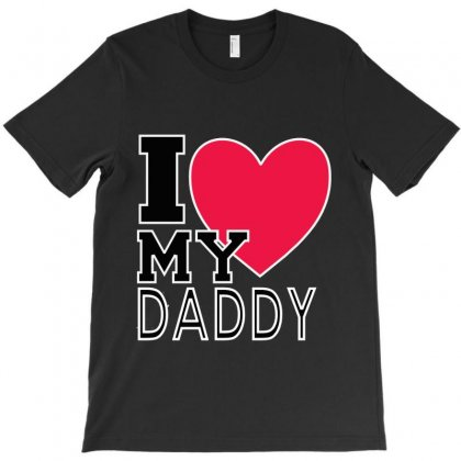 I Love My Daddy T-shirt Designed By Hntllc