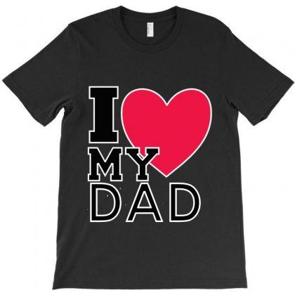 I Love My Dad T-shirt Designed By Hntllc