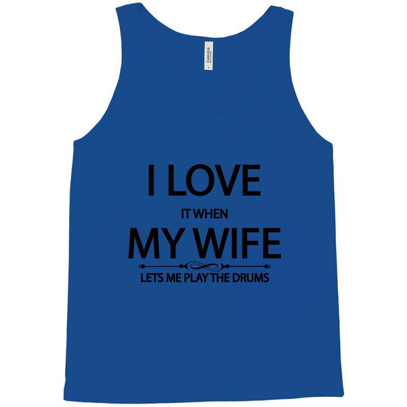 cd0f6f61dfe66 Custom I Love It When My Wife Lets Me Play The Drums Tank Top By ...