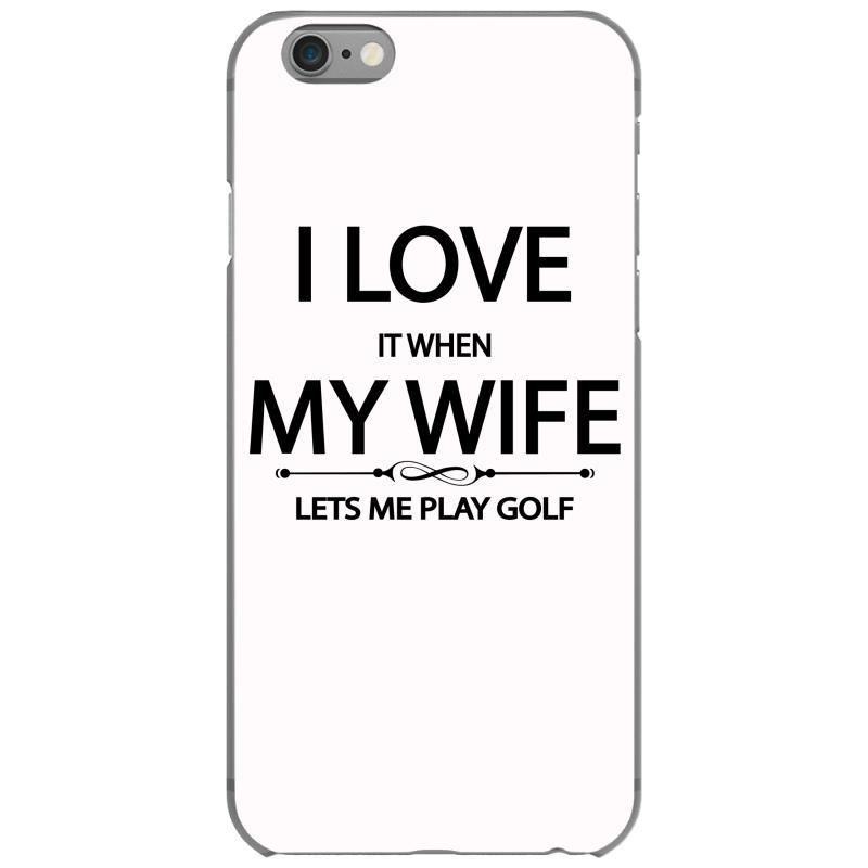 big sale 13f8a c1aac I Love It When My Wife Lets Me Play Golf Iphone 6/6s Case. By Artistshot