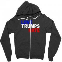 love trumps hate vote for hillary Zipper Hoodie | Artistshot
