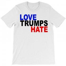 love trumps hate vote for hillary T-Shirt | Artistshot