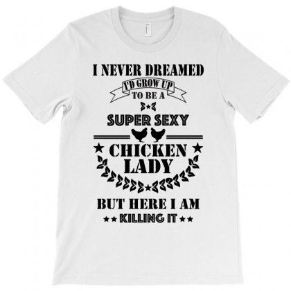 Super Sexy Chicken Lady T-shirt Designed By Killakam