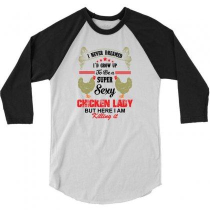 Super Sexy Chicken Lady 3/4 Sleeve Shirt Designed By Rardesign