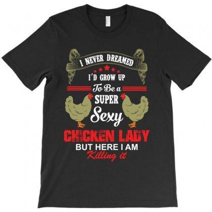 Super Sexy Chicken Lady T-shirt Designed By Rardesign