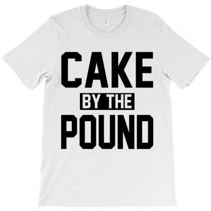 Cake By The Pound T-shirt Designed By Designbysebastian