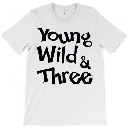Young Wild & Three T-shirt Designed By Designbysebastian