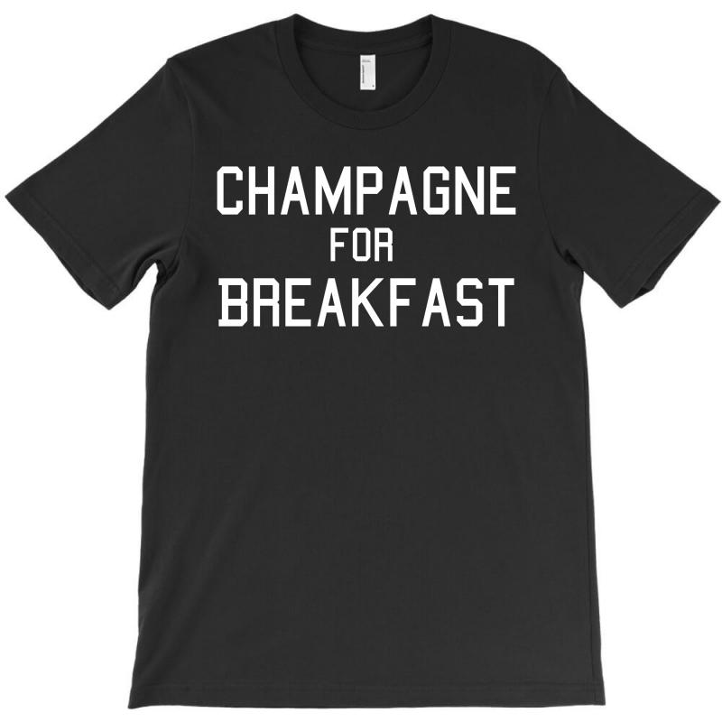 bd8e17f23f Custom Champagne For Breakfast T-shirt By Killakam - Artistshot