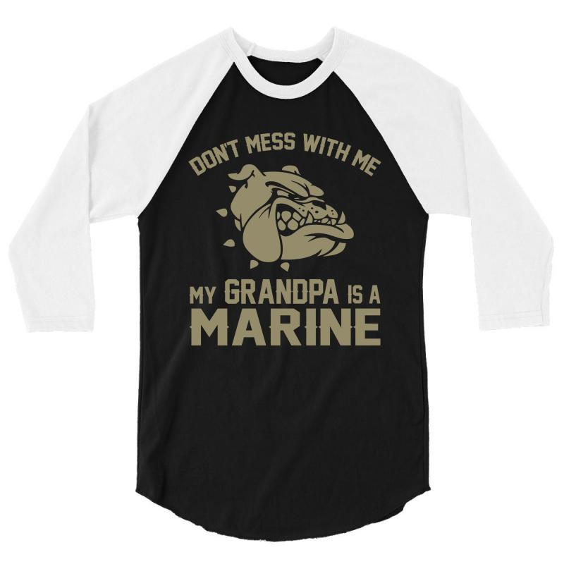 dc166da73 Custom Don't Mess Wiht Me My Grandpa Is A Marine 3/4 Sleeve Shirt By  Designbysebastian - Artistshot