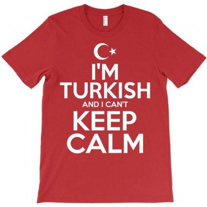 I Am Turkish And I Cant Keep Calm T-shirt Designed By Tshiart