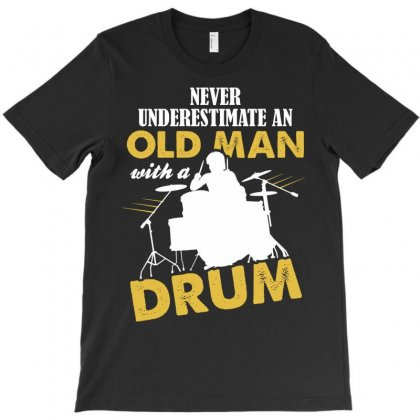 Never Underestimate An Old Man With A Drum T-shirt Designed By Tshiart