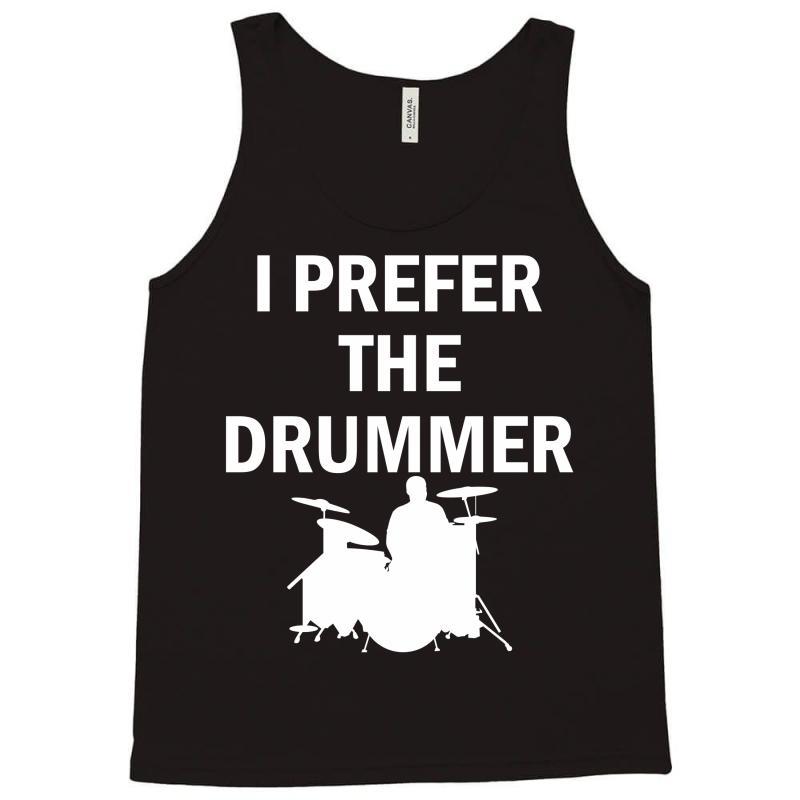 18e64dd9bc168 Custom I Prefer The Drummer Tank Top By Designbysebastian - Artistshot