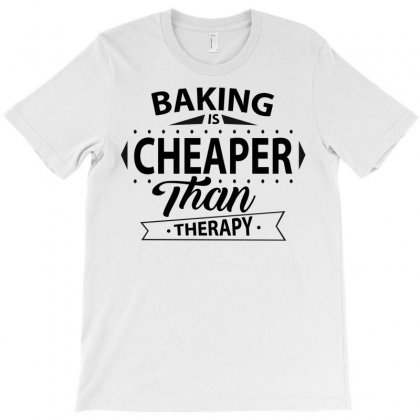 Baking Is Cheaper Than Therapy T-shirt Designed By Designbysebastian