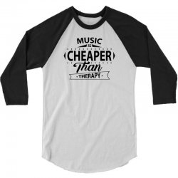 Music Is Cheaper Than Therapy 3/4 Sleeve Shirt | Artistshot