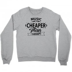 Music Is Cheaper Than Therapy Crewneck Sweatshirt | Artistshot