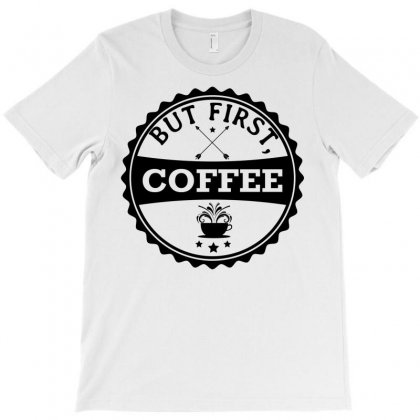 But First, Coffee T-shirt Designed By Designbysebastian