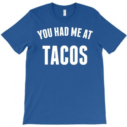 You Had Me At Tacos T-shirt Designed By Designbysebastian