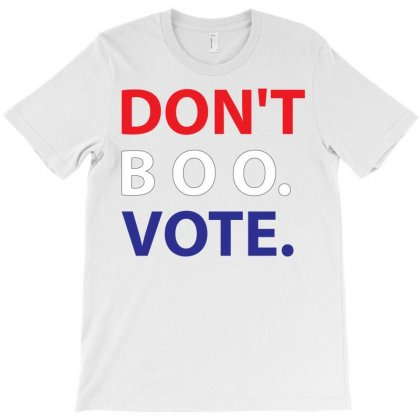 Dont Boo. Vote. T-shirt Designed By Designbysebastian