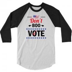 Dont Boo. Vote. 3/4 Sleeve Shirt   Artistshot