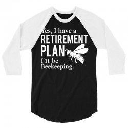 Yes I have a Retirement Plan 3/4 Sleeve Shirt | Artistshot