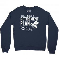 Yes I have a Retirement Plan Crewneck Sweatshirt | Artistshot