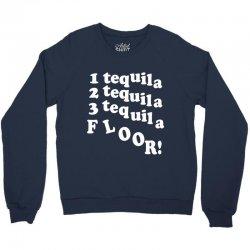 1 tequila 2 tequila 3 tequila floor Crewneck Sweatshirt | Artistshot