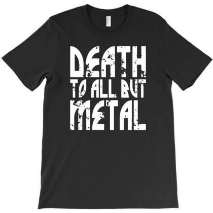 Death To All But Metal T-shirt Designed By Gematees