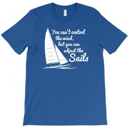 You Can't Control Wind But Adjust The Sails T-shirt Designed By Gematees